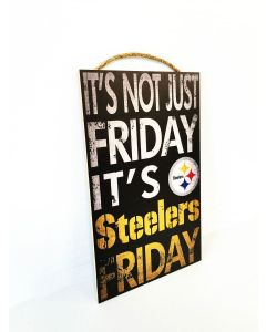 Pittsburgh Steelers It's Not Just Friday Wood Sign