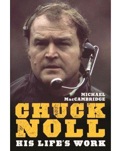 Chuck Noll: His Life's Work by Michael MacCambridge