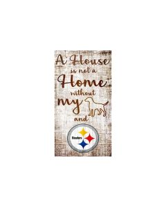 Pittsburgh Steelers A House Is Not A Home Without My Dog & Football Wood Sign